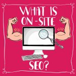WHAT IS ON-SITE SEO? AND TIPS TO IMPROVE THE ON-SITE FOR YOUR SMALL BUSINESS WEBSITE.